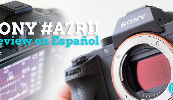 Sony A7RII. Review en Español
