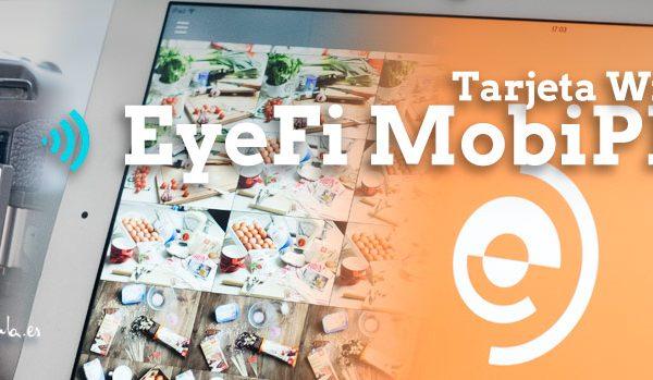 Eyefi Mobi Pro de 32Gb, tras unos meses de uso...