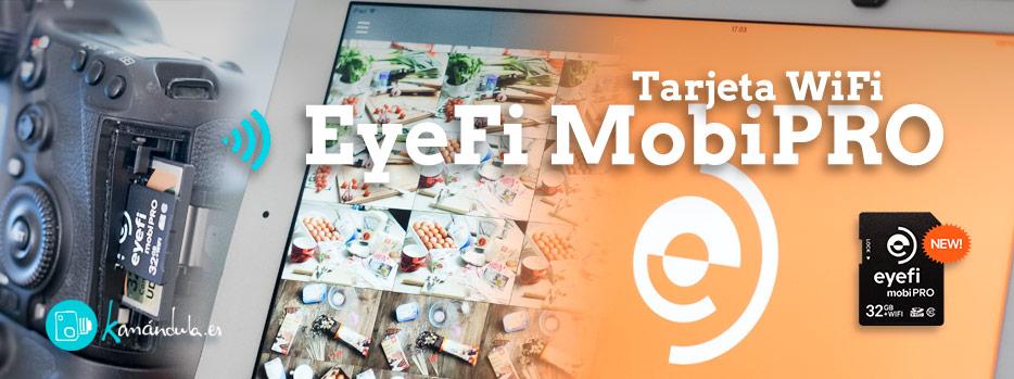Eyefi Mobi Pro de 32Gb, tras unos meses de uso…